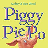 Wood, Audrey: Piggy Pie Po