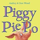 Wood, Audrey: Piggy Pie Po