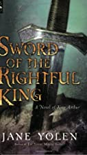 Sword of the Rightful King: A Novel of King…