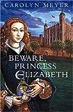 Meyer, Carolyn: Beware, Princess Elizabeth: A Young Royals Book