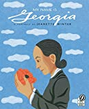 Winter, Jeanette: My Name Is Georgia: A Portrait by Jeanette Winter