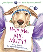 Help Me, Mr. Mutt!: Expert Answers for Dogs…