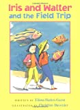 Elissa Haden Guest: Iris and Walter and the Field Trip