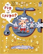 The Pig in the Spigot by Richard Wilbur