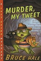 Murder, My Tweet: A Chet Gecko Mystery by…