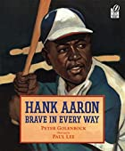 Hank Aaron: Brave in Every Way by Peter…