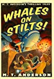Anderson, M. T.: Whales on Stilts: M. T. Anderson&#39;s Thrilling Tales