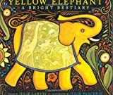 Larios, Julie Hofstrand: Yellow Elephant: A Bright Bestiary