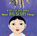 Williams, C. K.: A Not Scary Story About Big Scary Things
