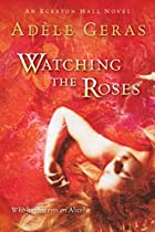 Watching the Roses: The Egerton Hall Novels,…
