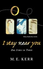 I Stay Near You: One Story in Three by M. E.…