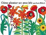 Ehlert, Lois: Como plantar un arco iris (Spanish Edition)