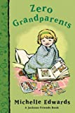 Edwards, Michelle: Zero Grandparents: A Jackson Friends Book