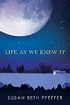 Life As We Knew It by Susan Beth Pfeffer