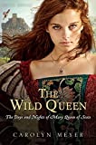 Meyer, Carolyn: The Wild Queen: The Days and Nights of Mary, Queen of Scots (Young Royals)