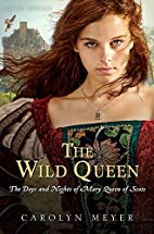 The Wild Queen: The Days and Nights of Mary,…