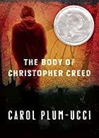The Body of Christopher Creed by Carol…