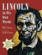 Lincoln in His Own Words by Milton Meltzer