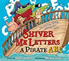Shiver Me Letters: A Pirate ABC by June…