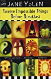 Yolen, Jane: Twelve Impossible Things Before Breakfast: Stories