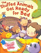 The Stuffed Animals Get Ready for Bed by…