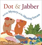 Ellen Stoll Walsh: Dot & Jabber and the Mystery of the Missing Stream