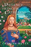 Meyer, Carolyn: Patience, Princess Catherine: A Young Royals Book