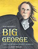 Anne F. Rockwell: Big George: How a Shy Boy Became President Washington