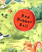 The Story of Red Rubber Ball by Constance…