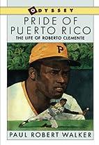 Pride of Puerto Rico: The Life of Roberto…