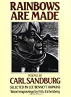 Rainbows Are Made: Poems by Carl Sandburg by…