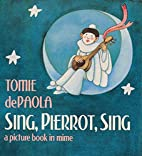 Sing, Pierrot, Sing: A Picture Book in Mime…