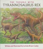 Cauley, Lorinda Bryan: The Trouble with Tyrannosaurus Rex