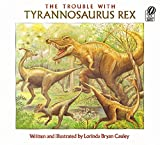 Cauley, Lorinda: The Trouble With Tyrannosaurus Rex