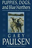 Paulsen, Gary: Puppies, Dogs, and Blue Northers: Reflections on Being Raised by a Pack of Sled Dogs