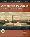 Edward L. Ayers: American Passages: A History of the United States, Volume I: To 1877, Brief Edition (with InfoTrac and American Journey Online)