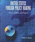 United States Foreign Policy-Making:…