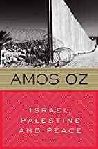 Israel, Palestine and Peace: Essays by Amos…