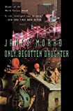 Morrow, James: Only Begotten Daughter (Harvest Book)