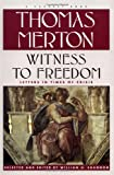 Merton, Thomas: Witness To Freedom: The Letters Of Thomas Merton In Times Of Crises