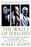 Robert Mann: The Walls of Jericho: Lyndon Johnson, Hubert Humphrey, Richard Russell, and the Struggle for Civil Rights