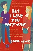 But I Love You Anyway by Sara Lewis