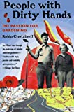 Chotzinoff, Robin: People With Dirty Hands: The Passion for Gardening