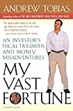 Tobias, Andrew: My Vast Fortune : An Investor's Fiscal Triumphs and Money Misadventures
