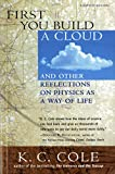 Cole, K. C.: First You Build a Cloud: And Other Reflections on Physics As a Way of Life