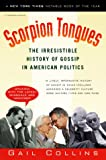 Collins, Gail: Scorpion Tongues: The Irresistible History of Gossip in American Politics
