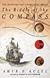 Amir D. Aczel: The Riddle of the Compass: The Invention that Changed the World