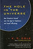 Cole, K. C.: The Hole in the Universe: How Scientists Peered over the Edge of Emptiness and Found Everything