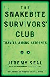 Seal, Jeremy: The Snakebite Survivors' Club: Travels Among Serpents
