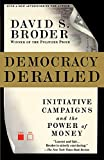 Broder, David S.: Democracy Derailed: Initiative Campaigns and the Power of Money